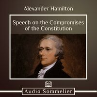 Speech on the Compromises of the Constitution - Alexander Hamilton