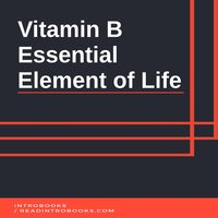 Vitamin B: Essential Element of Life - Introbooks Team