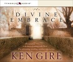 The Divine Embrace - Ken Gire