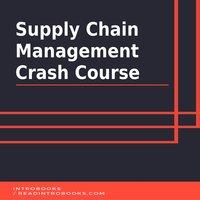 Supply Chain Management Crash Course - Introbooks Team