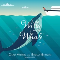 Willa and the Whale - Chad Morris, Shelly Brown