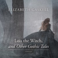 Lois the Witch and Other Gothic Tales - Elizabeth Gaskell
