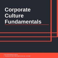 Corporate Culture Fundamentals - Introbooks Team