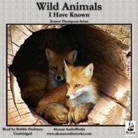 Wild Animals I Have Known - Ernest Thompson Seton