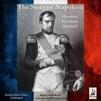 The Story of Napoleon - Henrietta Elizabeth Marshall