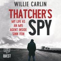 Thatcher's Spy: My Life as an MI5 Agent Inside Sinn Féin - Willie Carlin
