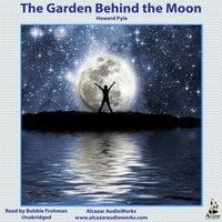 The Garden Behind the Moon - Howard Pyle