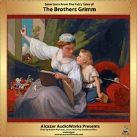 Selections from Grimm's Fairy Tales - The Brothers Grimm