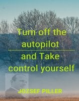 Turn off the autopilot and Take control yourself - Jozsef Piller
