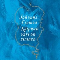 Kaipuun väri on sininen - Johanna Elomaa