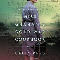 Miss Graham's Cold War Cookbook: A Novel - Celia Rees