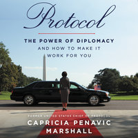 Protocol: The Power of Diplomacy and How to Make It Work for You - Capricia Penavic Marshall