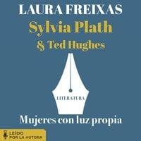 Mujeres con luz propia. Literatura: Sylvia Plath y Ted Hughes - Laura Freixas