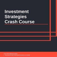 Investment Strategies Crash Course - Introbooks Team