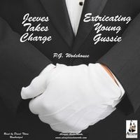 Jeeves Takes Charge & Extricating Young Gussie - P.G. Wodehouse