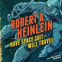 Have Space Suit—Will Travel - Robert A. Heinlein