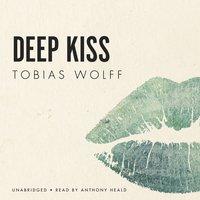 Deep Kiss - Tobias Wolff