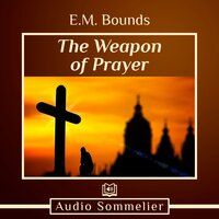 The Weapon of Prayer - E.M. Bounds