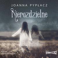 Nierozdzielne - Joanna Pypłacz