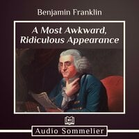 A Most Awkward, Ridiculous Appearance - Benjamin Franklin