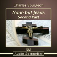 None But Jesus: Part 2 - Charles Spurgeon