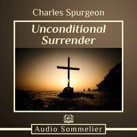 Unconditional Surrender - Charles Spurgeon