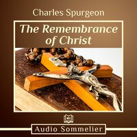 The Remembrance of Christ - Charles Spurgeon