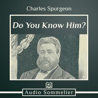 Do You Know Him? - Charles Spurgeon