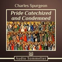 Pride Catechized and Condemned - Charles Spurgeon