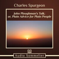 John Ploughman's Talk; or, Plain Advice for Plain People - Charles Spurgeon