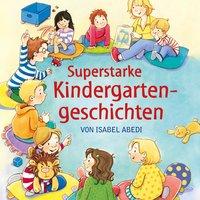 Superstarke Kindergartengeschichten - Isabel Abedi