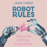 Robot Rules: Regulating Artificial Intelligence - Jacob Turner