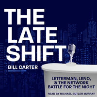 The Late Shift: Letterman, Leno, & the Network Battle for the Night - Bill Carter