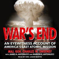 War's End: An Eyewitness Account of America's Last Atomic Mission - Charles W. Sweeney