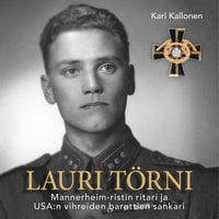 Lauri Törni – Mannerheim-ristin ritari ja USA:n vihreiden barettien sankari - Kari Kallonen