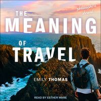 The Meaning of Travel: Philosophers Abroad - Emily Thomas