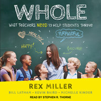 WHOLE: What Teachers Need to Help Students Thrive - Rex Miller, Kevin Baird, Michelle Kinder, Bill Latham