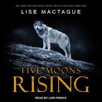 Five Moons Rising - Lise MacTague
