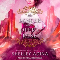 The Dancer Wore Opera Rose: Mysterious Devices 2 - Shelley Adina