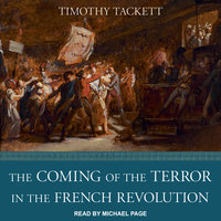 The Coming of the Terror in the French Revolution - Timothy Tackett