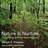 Nature Is Nurture: Counseling and the Natural World - Megan E. Delaney