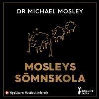 Mosleys sömnskola : Fyraveckorsprogram till bättre sömn och hälsa - Dr. Michael Mosley