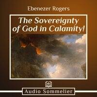 The Sovereignty of God in Calamity! - Ebenezer Rogers