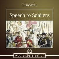 Speech to Soldiers - Elizabeth I