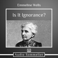 Is It Ignorance? - Emmeline Wells