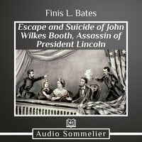 The Escape and Suicide of John Wilkes Booth - Finis L. Bates