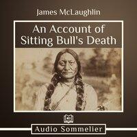 An Account of Sitting Bull's Death - James McLaughlin