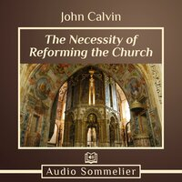 The Necessity of Reforming the Church - John Calvin