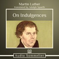 On Indulgences - Martin Luther, Adolph Spaeth