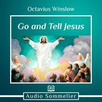 Go and Tell Jesus - Octavius Winslow